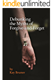 Debunking the Myths of Forgive-And-Forget