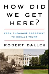 How Did We Get Here?: From Theodore Roosevelt to Donald Trump Kindle Edition