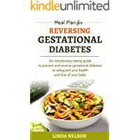 Meal Plan For Reversing Gestational Diabetes: An introductory eating guide to prevent and reverse gestational diabetes to safeguard your health and that of your baby (English Edition)