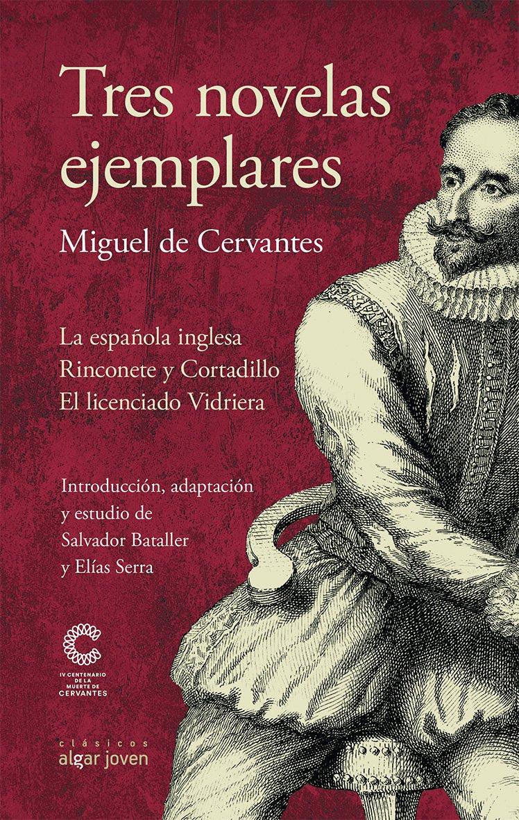 Tres novelas ejemplares (Algar Joven) Tapa blanda – 21 nov 2016 Miguel De Cervantes Saavedra Salvador Bataller Ferrer Elías Serra Martínez 8491420371