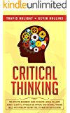 Critical Thinking: The Effective Beginner's Guide to Master Logical Fallacies Using a Scientific Approach and Improve…
