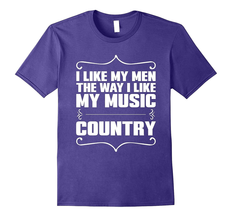 I Like My Men Way I Like My Music Country T-Shirt
