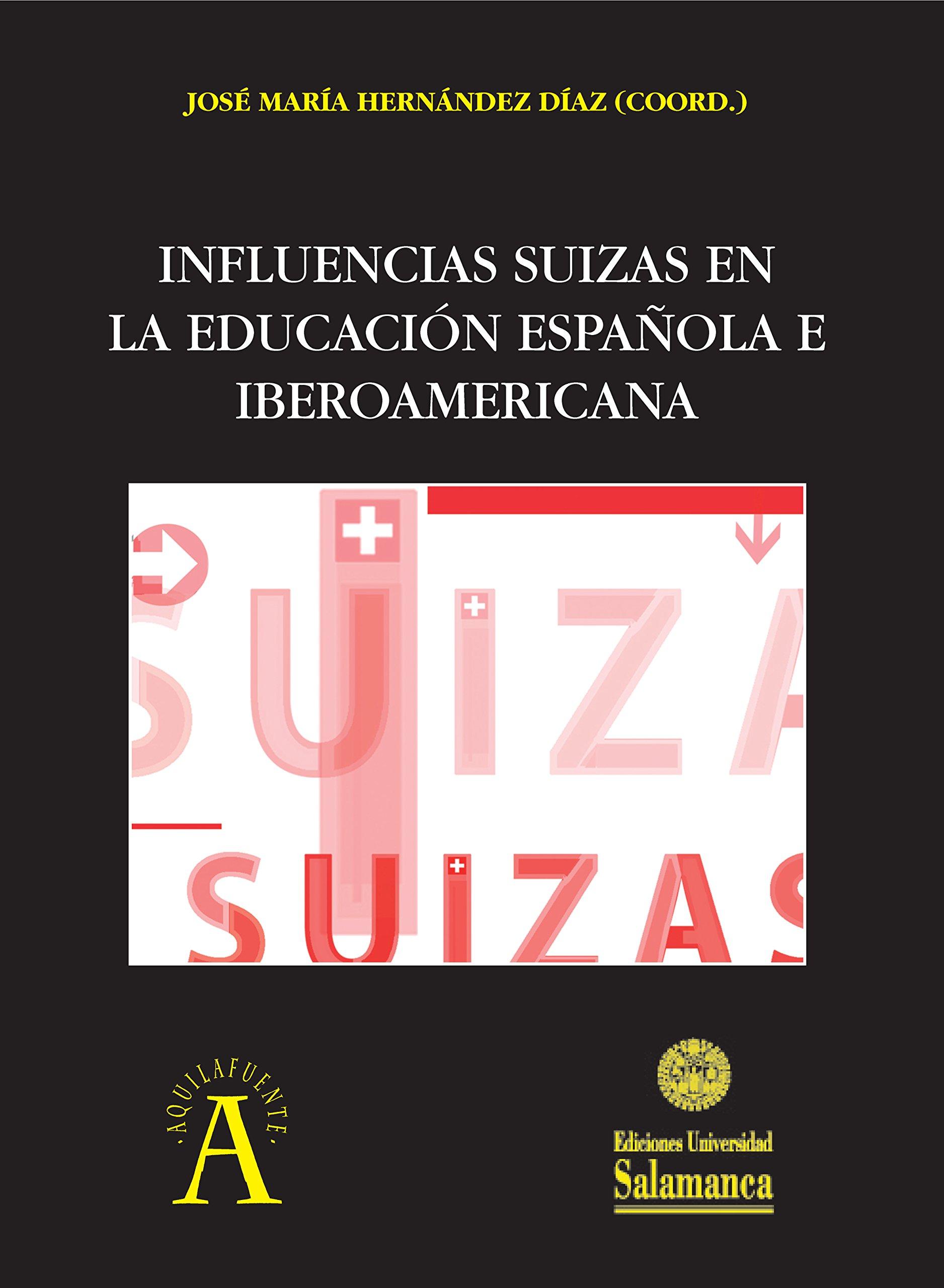 Influencias suizas en la educación española e iberoamericana Colección Aquilafuente, 225: Amazon.es: José María Hernández Díaz (coordinador): Libros