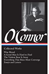 Flannery O'Connor: Collected Works (LOA #39): Wise Blood / A Good Man Is Hard to Find / The Violent Bear It Away / Everything That Rises Must Converge / Stories, essays, letters (Library of America) Hardcover