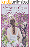 Dare To Cross The Water (A Clean/Sweet Historical Fiction Series Book 1)