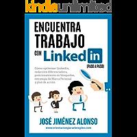 Encuentra trabajo con Linkedin (paso a paso): Cómo optimizar Linkedin, redacción diferenciadora, posicionamiento en búsquedas, estrategia de Marca Personal y Plan de Acción.