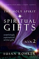 The Holy Spirit - Spiritual Gifts: Book 2: Surprisingly Supernatural Service Gifts (Illuminated Bible Study Guides) Kindle Edition