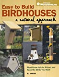 Easy to Build Birdhouses - A Natural Approach: Must Know Info to Attract and Keep the Birds You Want