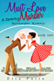 Must Love Murder: A Sketchy Matchmaker Mystery