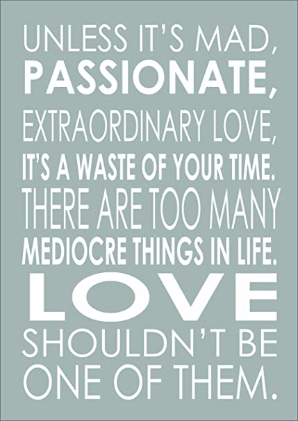 Unless Its Mad Passionate Extraordinary Love Inspiring Quote