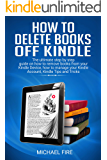 How to delete books off Kindle: The ultimate step by step guide on how to remove books from your Kindle Device, how to manage your Kindle Account, Kindle Tips and Tricks