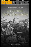 A Guerra dos Cem Anos:  A história da guerra mais famosa da Idade Média na Europa