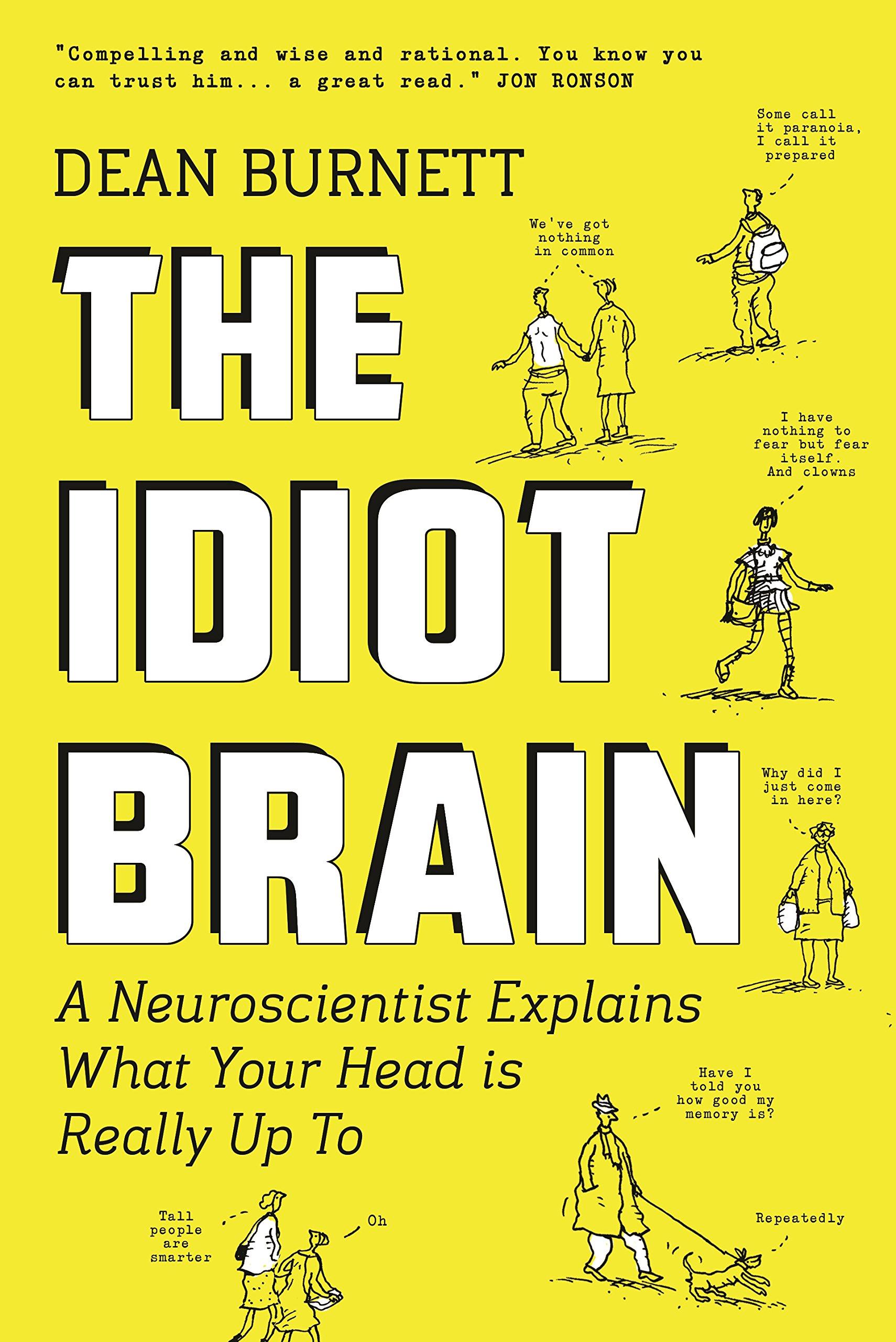 The Idiot Brain: A Neuroscientist Explains What Your Head is Really Up To: Amazon.es: Dean Burnett: Libros en idiomas extranjeros