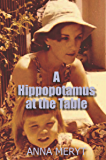 A Hippopotamus at the Table: My true story of life in South Africa at a time of apartheid 1975-78