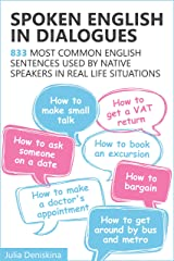 Spoken English in Dialogues: 833 common English sentences used by native speakers in everyday life situations Kindle Edition