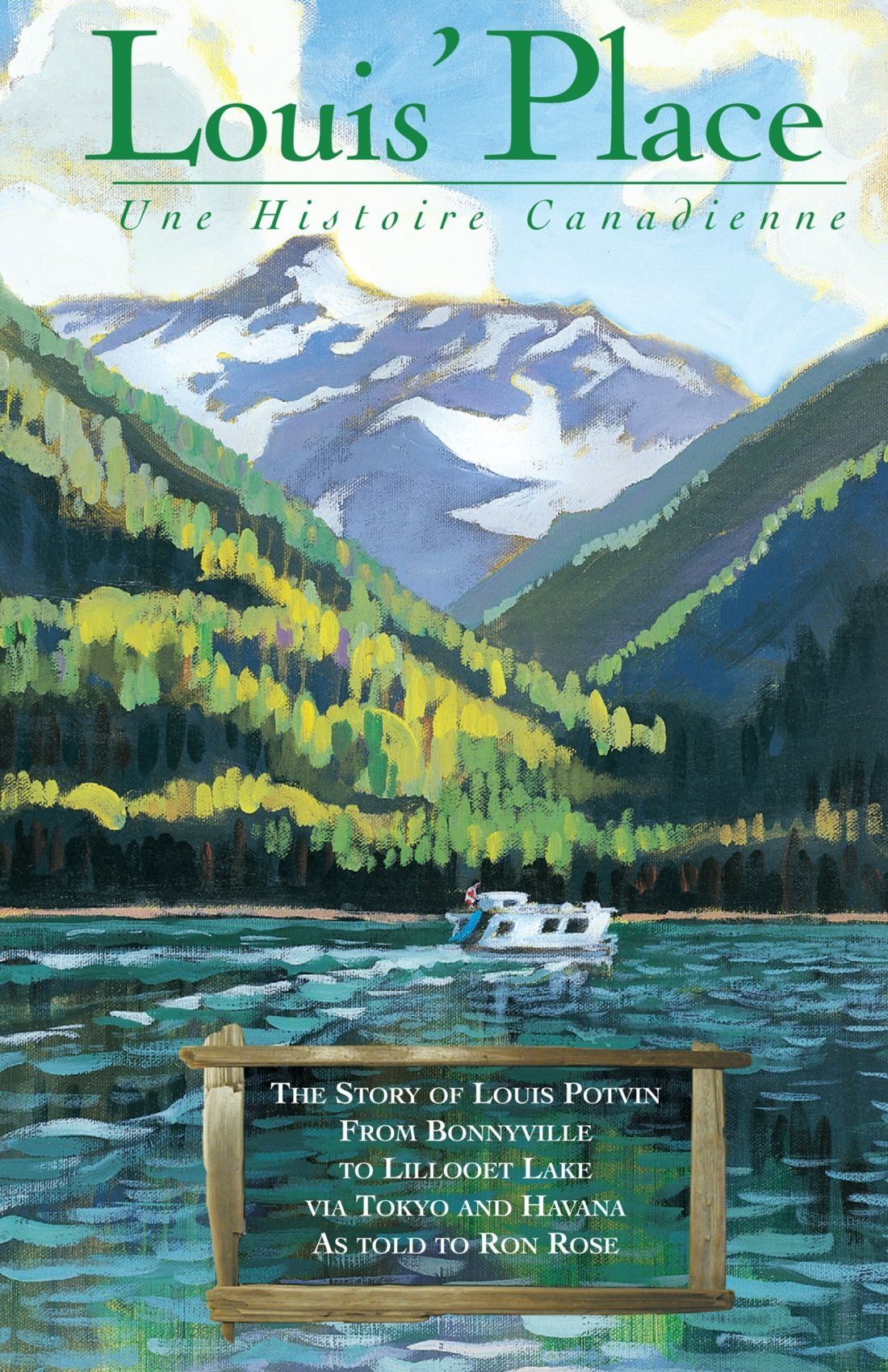 From Bonnyville to Lillooet Lake via Tokyo and Havana as told to Ron Rose Louis Place The Story of Louis Potvin Une Histoire Canadienne