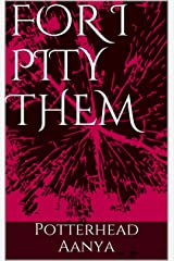 For I pity them Kindle Edition
