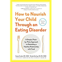 How to Nourish Your Child Through an Eating Disorder: A Simple, Plate-by-Plate Approach to Rebuilding a Healthy Relationship with Food
