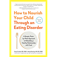 How to Nourish Your Child Through an Eating Disorder: A Simple, Plate-by-Plate Approach to Rebuilding a Healthy…