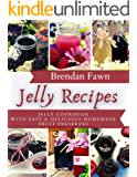 Jelly Recipes: Jelly Cookbook with Easy & Delicious Homemade Fruit Preserves (Sun in Jars 5)