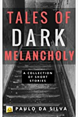 Tales of Dark Melancholy: A Collection of Short Stories Kindle Edition