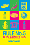 Rule No.5: No Sex on the Bus: Confessions of a tour leader: No Sex on the Bus (Confessions of a Tour Leader)
