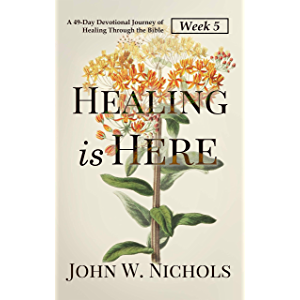 Healing is Here—Week 5: A 49-Day Devotional Journey of Healing Through the Bible (Daily Prayers for Physical Healing)