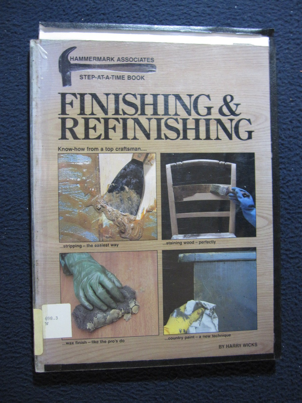 Finishing and Refinishing: Know How from a Top Craftsman (Hammermark Step-At-A-Time Books)