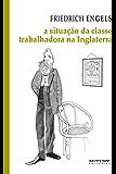 A situação da classe trabalhadora na Inglaterra: Segundo as observações do autor e fontes autênticas (Coleção Marx e Engels)