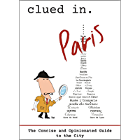 Clued In Paris: The Concise and Opinionated Guide to the City -2021 (Concise and Opinionated Guides for 2021)