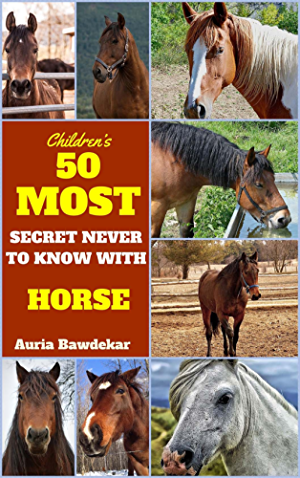 Horse Book For Kids : 50 Most Secret Never To Know With Horse (Horse Book For Kids; Horse Book For Kids Free;  Horse Book Free; Horse Book Children; Horse Book Childrens; Horse Book Kids; Horse)