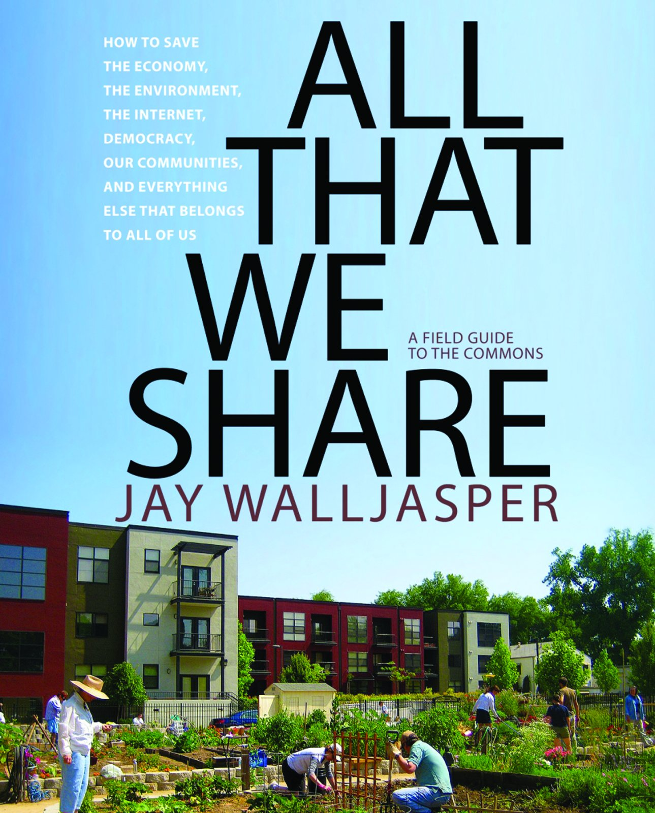 Download All That We Share: How to Save the Economy, the Environment, the Internet, Democracy, Our Communities and Everything Else that Belongs to All of Us pdf