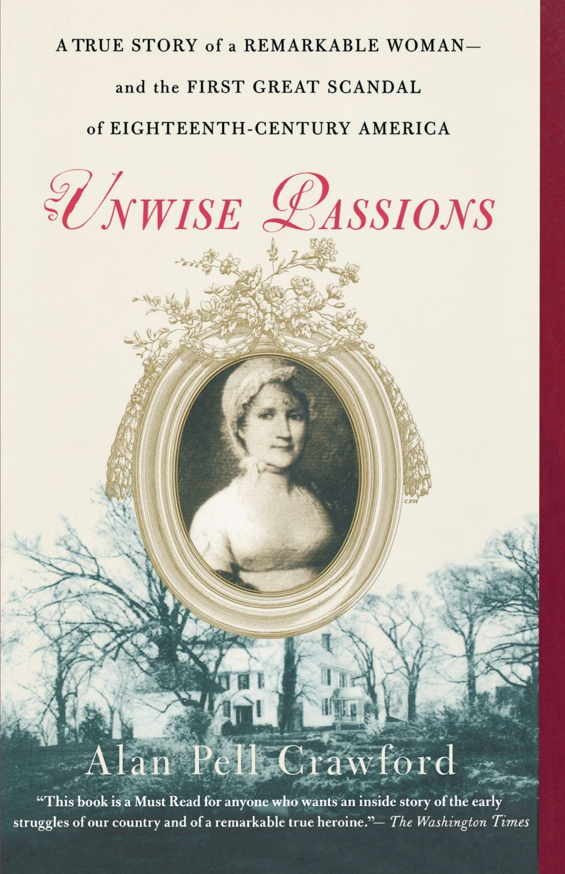 Unwise Passions: A True Story of a Remarkable Woman-and the First Great Scandal of Eighteenth-Century America