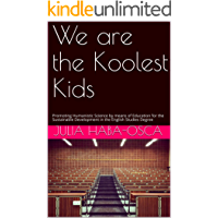 We are the Koolest Kids: Promoting Humanistic Science by means of Education for the Sustainable Development in the English Studies Degree (English Edition)