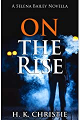 On The Rise: A suspenseful thriller you won't be able to put down (Selena Bailey Book 3) Kindle Edition