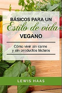 Básicos para un estilo de vida vegano: Cómo vivir sin carne y sin productos lácteos