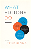 What Editors Do: The Art, Craft, and Business of Book Editing (Chicago Guides to Writing, Editing, and Publishing)