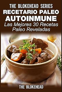 Recetario Paleo Autoinmune: ¡Las mejores 30 recetas Paleo reveladas! (Spanish Edition)