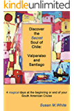Discover the Secret Soul of Chile: Valparaiso and Santiago...4 magical days at the beginning or end of your South American Cruise (English Edition)