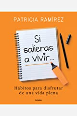 Si salieras a vivir...: Hábitos para disfrutar de una vida plena (Spanish Edition) Kindle Edition