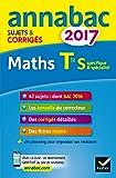 Annales Annabac 2017 Maths Tle S spécifique & spécialité: sujets et corrigés du bac Terminale S