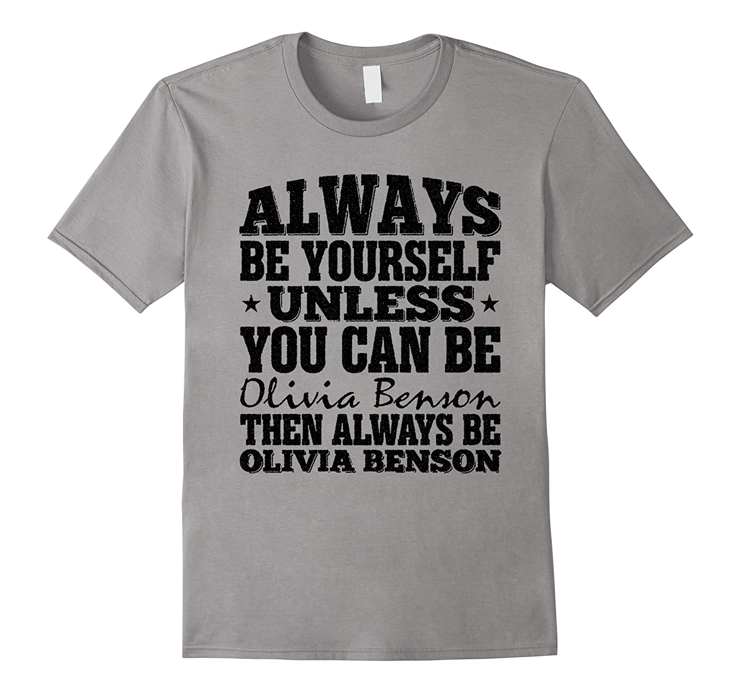 Always Be Yourself Olivia Benson T-Shirt-RT