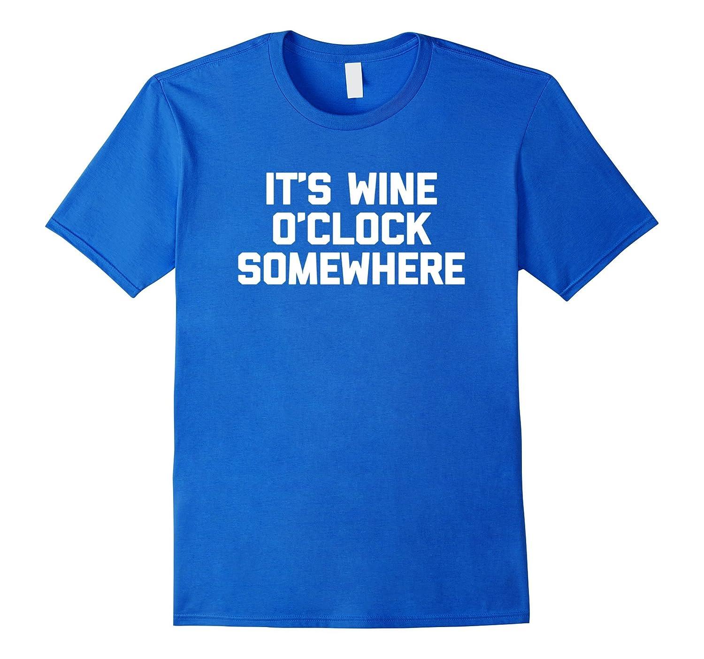 Its Wine OClock Somewhere T-Shirt funny saying sarcastic-CD