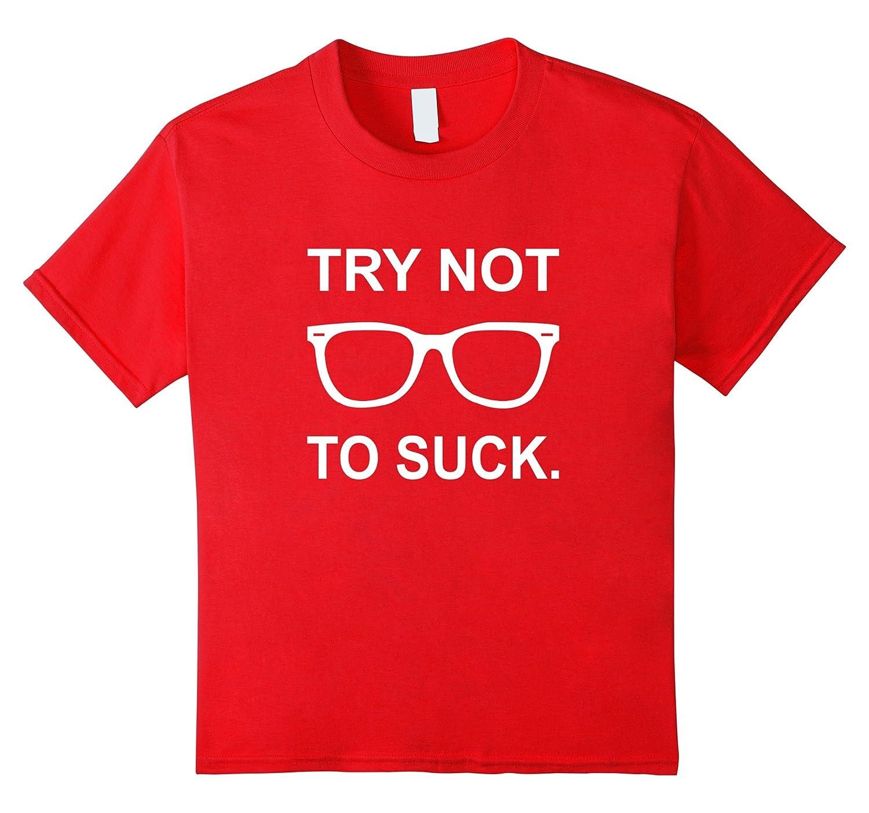 Try Not to Suck Tshirt-Teesml