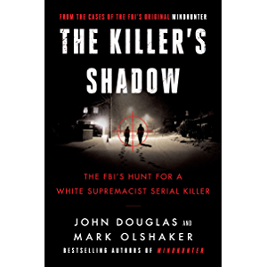 Killer's Shadow: The FBI's Hunt for a White Supremacist Serial Killer (Cases of the FBI's Original Mindhunter Book 1)