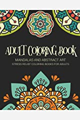 Adult Coloring Book: Mandalas and Abstract Art; Stress Relief Coloring Books for Adults Paperback