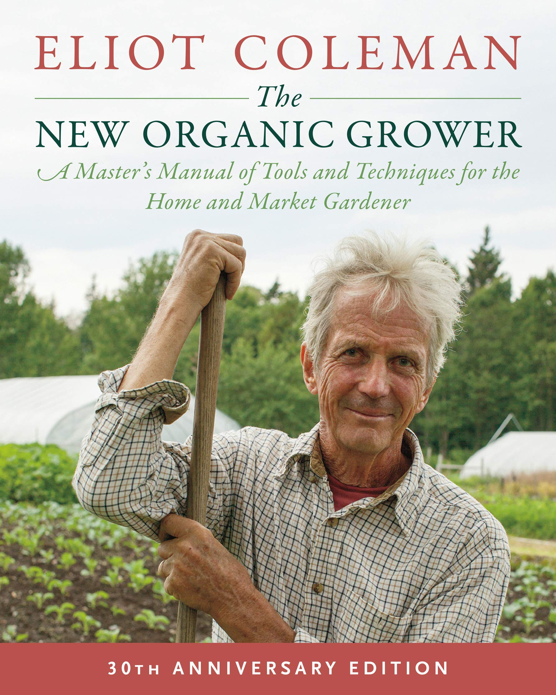 The New Organic Grower 3rd Edition  A Master's Manual Of Tools And Techniques For The Home And Market Gardener 30th Anniversary Edition  English Edition
