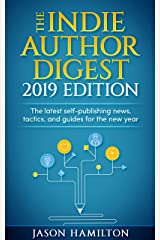 The Indie Author Digest, 2019 Edition: The latest self-publishing news, tactics, and guides for the new year Kindle Edition