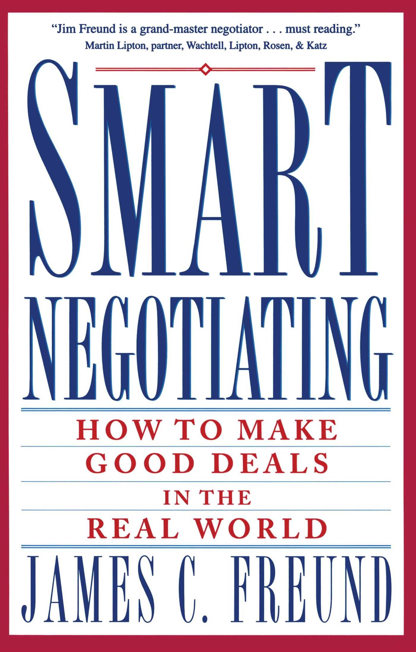 Smart Negotiating: How To Make Good Deals In The Real World: James C  Freund: 9780671869212: Amazon: Books