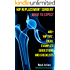 My Hip Replacement Surgery: What To Expect: 400+ 'Hip Tips,' Ideas, Examples, Suggestions and Checklists